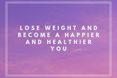 Lose Weight and Become a Happier and Healthier You
