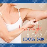 How to Lose Weight And AVOID Loose Skin on the HCG Diet