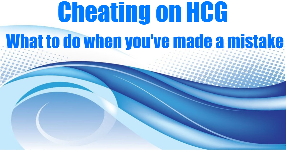 Cheating On Hcg What To Do When You Ve Made A Mistake On The Hcg Diet